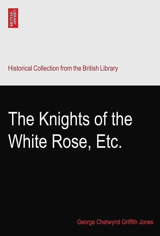 不確実髄淡いThe Knights of the White Rose, Etc.