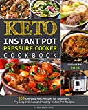 Keto Instant Pot Pressure Cooker Cookbook: 300 Everyday Keto Recipes for Beginners. Try Easy...