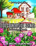 100 Countryside Scenes: An Adult Coloring Book Featuring 100 Amazing Coloring Pages with Beautiful Country Gardens, Cute Farm Animals and Relaxing Countryside Landscapes