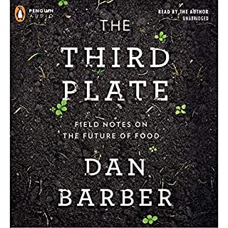 The Third Plate     Field Notes on the Future of Food              Written by:                                                                                                                                 Dan Barber                               Narrated by:                                                                                                                                 Dan Barber                      Length: 14 hrs and 30 mins     7 ratings     Overall 4.7