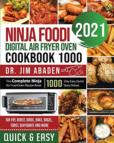 Compare Textbook Prices for Ninja Foodi Digital Air Fryer Oven Cookbook 1000: The Complete Ninja Air Fryer Oven Recipe Book-1000-Day Easy Quick Tasty Dishes- Air Fry, Roast, Broil, Bake, Bagel, Toast, Dehydrate and More  ISBN 9781954294905 by Abaden, Dr Jim,Martin, Harry