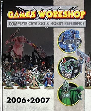 Games Workshop 2006 - 2007: Complete Catalog & Hobby Reference by Games Workshop (2006-08-02)