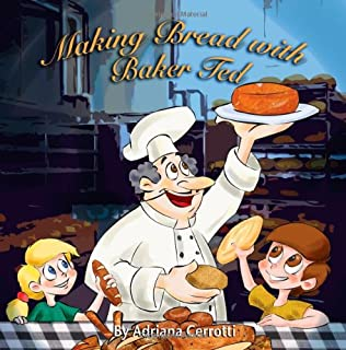 Making Bread With Baker Ted (A Children's Picture Book): A Children's Picture Book (Volume 1)