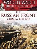 World War II Through German Eyes: The Russian Front Crimea 1941-1942