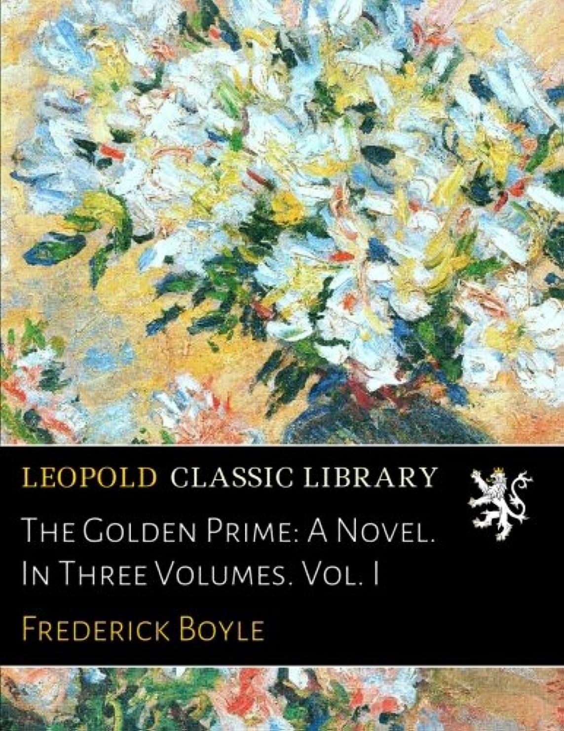 酔った翻訳者マスタードThe Golden Prime: A Novel. In Three Volumes. Vol. I