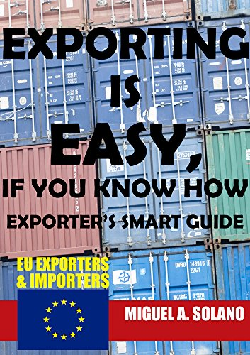 EXPORTING IS EASY, IF YOU KNOW HOW: Exporter's smart guide (English Edition)