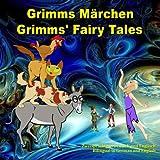 Grimms Märchen, Zweisprachig in Deutsch und Englisch. Grimms' Fairy Tales, Bilingual in German and English:...