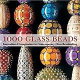1000 Glass Beads: Innovation & Imagination in Contemporary Glass Beadmaking Shrader, Valerie Van Arsdale