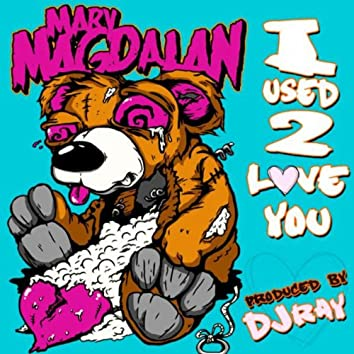 I Used 2 Love You