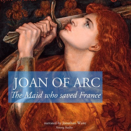 The Story of Joan of Arc, the Maid who Saved France cover art