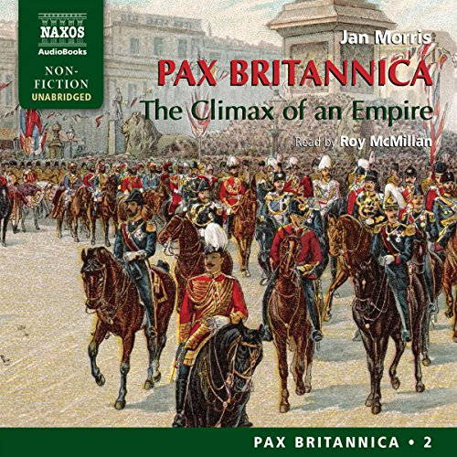 Pax Britannica     The Climax of an Empire - Pax Britannica, Volume 2              By:                                                                                                                                 Jan Morris                               Narrated by:                                                                                                                                 Roy McMillan                      Length: 17 hrs and 4 mins     51 ratings     Overall 4.5