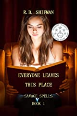 Everyone Leaves This Place: Savage Spells Book 1 Kindle Edition