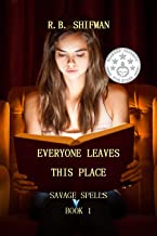 Everyone Leaves This Place: Savage Spells Book 1