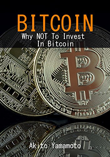 Bitcoin: Why NOT to Invest in Bitcoin! (Cryptocurrency Book 2) (English Edition)