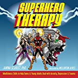 Image of Superhero Therapy: Mindfulness Skills to Help Teens and Young Adults Deal with Anxiety, Depression, and Trauma
