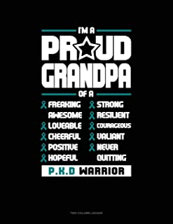 I'm a Proud Grandpa of a Freaking Awesome, Loveable, Cheerful, Positive, Hopeful, Strong, Resilient, Courageous, Valiant, ...