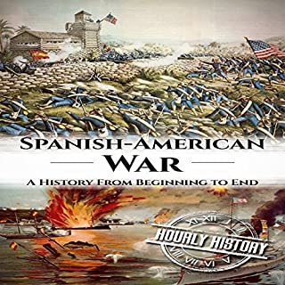Spanish-American War     A History from Beginning to End              By:                                                                                                                                 Hourly History                               Narrated by:                                                                                                                                 Scott R. Pollak                      Length: 1 hr and 12 mins     Not rated yet     Overall 0.0