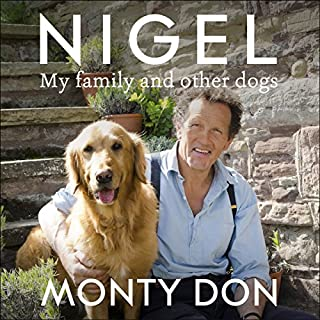 Nigel     My Family and Other Dogs              By:                                                                                                                                 Monty Don                               Narrated by:                                                                                                                                 Monty Don                      Length: 5 hrs and 50 mins     294 ratings     Overall 4.8