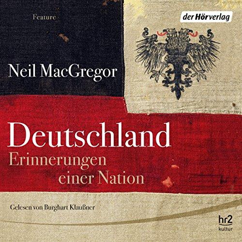 Deutschland. Erinnerungen einer Nation                   By:                                                                                                                                 Neil MacGregor                               Narrated by:                                                                                                                                 Burghart Klaußner                      Length: 14 hrs and 13 mins     8 ratings     Overall 4.8