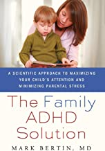 The Family ADHD Solution: A Scientific Approach to Maximizing Your Child's Attention and Minimizing Parental Stress by Ber...