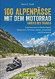 Motorradführer Alpen: 100 Alpenpässe abseits des Trubels. Unbekannte Strecken, Geheimtipps und...