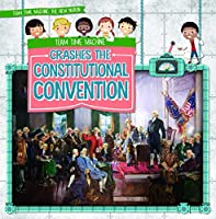 Team Time Machine Crashes the Constitutional Convention (Team Time Machine: the New Nation)
