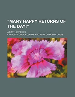 """""""Many Happy Returns of the Day!""""; A Birth-Day Book"""
