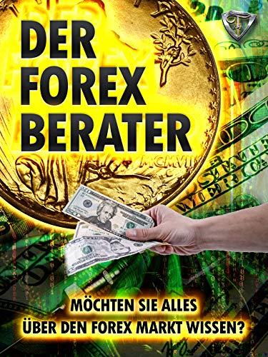Der Forex Berater: Möchten Sie alles über den Forex Markt wissen?