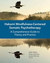 Hakomi Mindfulness-Centered Somatic Psychotherapy: A Comprehensive Guide to Theory and Practice