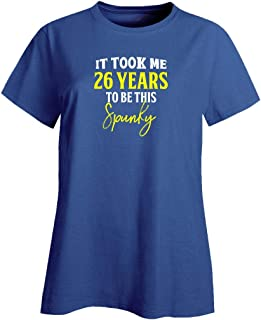 My Family Tee It Took Me 26 Years to Be This Spunky Funny Old Birthday - Ladies T-Shirt