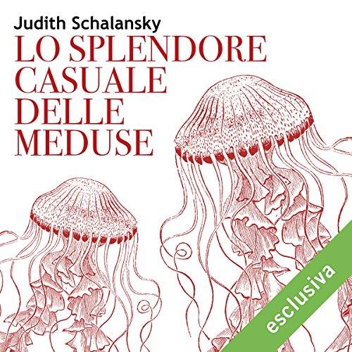 Lo splendore casuale delle meduse audiobook cover art
