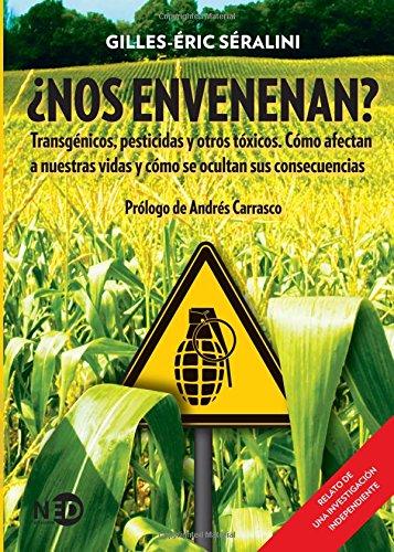 ¿Nos envenenan?: Transgénicos, pesticidas y otros tóxicos. Cómo afectan a nuestras vidas y cómo se ocultan sus consecuencias: 6 (NATUR / DEBATE)