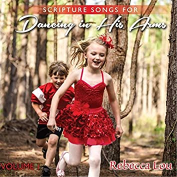 Scripture Songs for Dancing in His Arms, Vol. 1