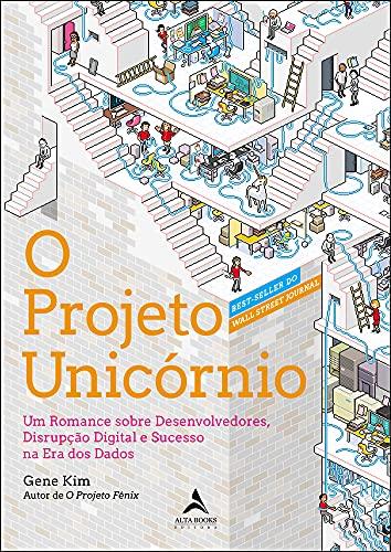 O Projeto Unicórnio: Um Romance sobre Desenvolvedores, Disrupção Digital e Sucesso na Era dos Dados