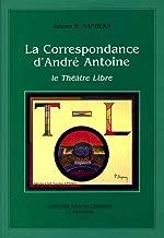 La correspondance d'André Antoine: Le Théâtre Libre (Collection Analyses littéraires) (French Edition)