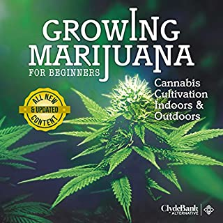 Growing Marijuana for Beginners: Cannabis Cultivation Indoors and Outdoors                   By:                                                                                                                                 Clyde Bank Alternative                               Narrated by:                                                                                                                                 Amy Barron Smolinski                      Length: 1 hr and 48 mins     8 ratings     Overall 4.4