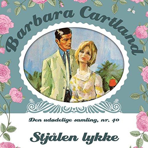 Stjålen lykke (Barbara Cartland - Den udødelige samling 40) audiobook cover art