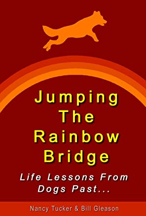 Jumping The Rainbow Bridge: Life Lessons From Dogs Past... (English Edition)