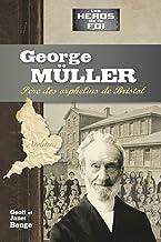 Georges Müller: Le père des orphelins de Bristol (Héros de la foi t. 13)
