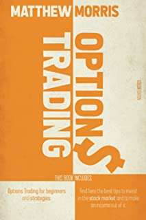 OPTIONS TRADING: THIS BOOK INCLUDES: OPTIONS TRADING FOR BEGINNERS AND STRATEGIES. FIND HERE THE BEST TIPS TO INVEST IN TH...