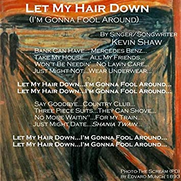 Let My Hair Down (I'm Gonna Fool Around)