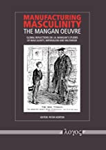 Manufacturing Masculinity: The Mangan Oeuvre - Global Reflections on J.A. Mangan's Studies of Masculinity, Imperialism and...