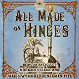 All Made of Hinges: A Mormon Steampunk Anthology, Book 1