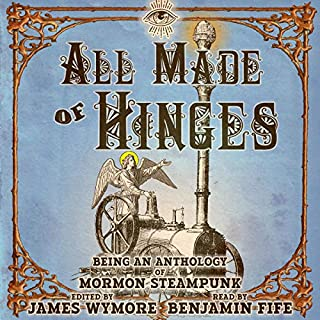 All Made of Hinges     A Mormon Steampunk Anthology, Book 1              Written by:                                                                                                                                 D. J. Butler,                                                                                        John M. Olsen,                                                                                        Lee Allred,                   and others                          Narrated by:                                                                                                                                 Benjamin Fife                      Length: 8 hrs and 53 mins     Not rated yet     Overall 0.0