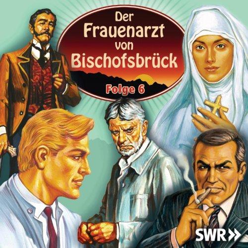 SWR - Der Frauenarzt von Bischofsbrück (Folge 6) [Explicit]