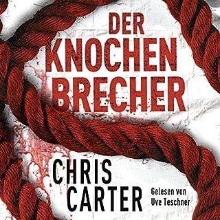 Der Knochenbrecher     Hunter und Garcia Thriller 3              Autor:                                                                                                                                 Chris Carter                               Sprecher:                                                                                                                                 Uve Teschner                      Spieldauer: 12 Std. und 25 Min.     1.946 Bewertungen     Gesamt 4,7