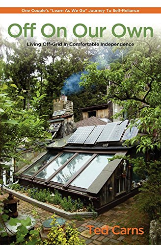 """Off On Our Own: Living Off-Grid in Comfortable Independence: One Couple\'s \""""\""""Learn as We Go\""""\"""" Journey to Self-Reliance (English Edition)"""
