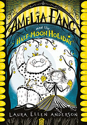 Amelia Fang and the Half Moon Holiday (The Amelia Fang Series)