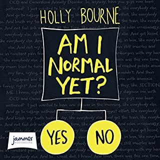 Am I Normal Yet?                   By:                                                                                                                                 Holly Bourne                               Narrated by:                                                                                                                                 Charlie Sanderson                      Length: 9 hrs and 54 mins     54 ratings     Overall 4.6