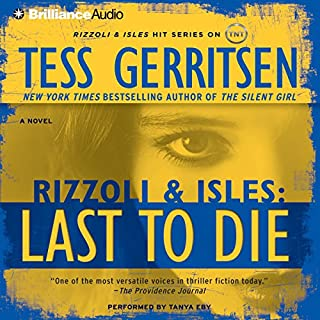 Last to Die     A Rizzoli & Isles Novel              Written by:                                                                                                                                 Tess Gerritsen                               Narrated by:                                                                                                                                 Tanya Eby                      Length: 5 hrs and 57 mins     1 rating     Overall 5.0